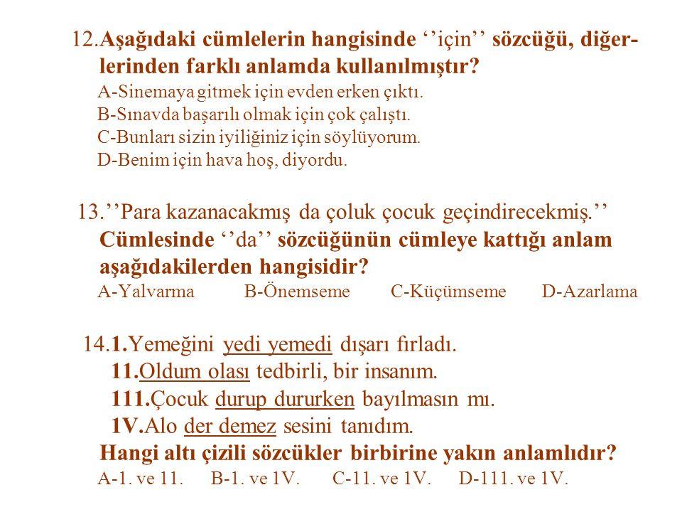 12.Aşağıdaki cümlelerin hangisinde ''için'' sözcüğü, diğer- lerinden farklı anlamda kullanılmıştır.