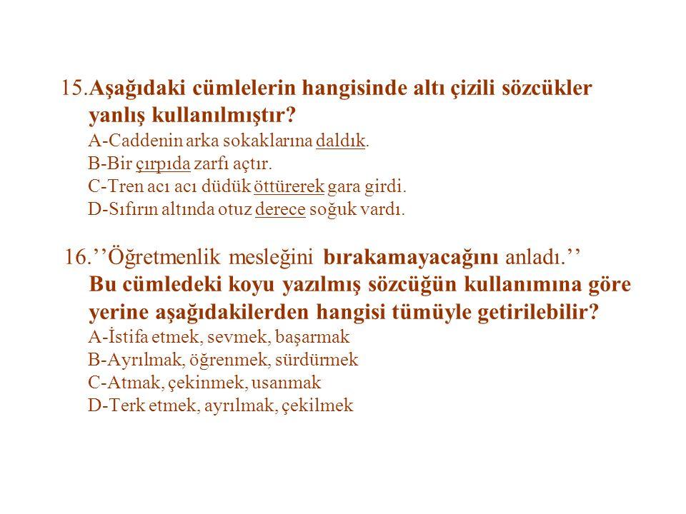 15.Aşağıdaki cümlelerin hangisinde altı çizili sözcükler yanlış kullanılmıştır.