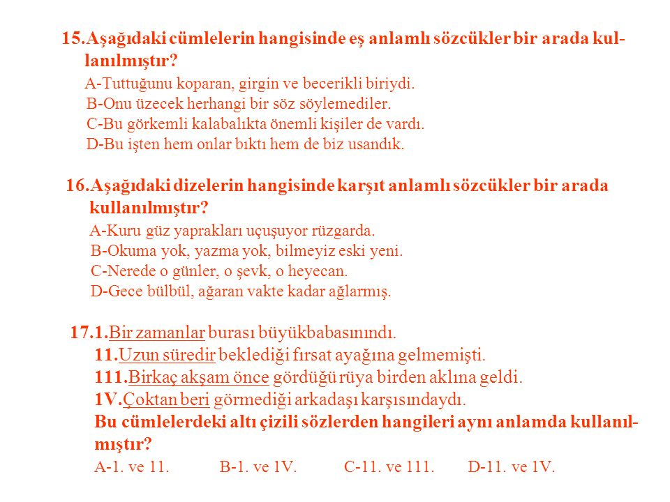 15.Aşağıdaki cümlelerin hangisinde eş anlamlı sözcükler bir arada kul- lanılmıştır.