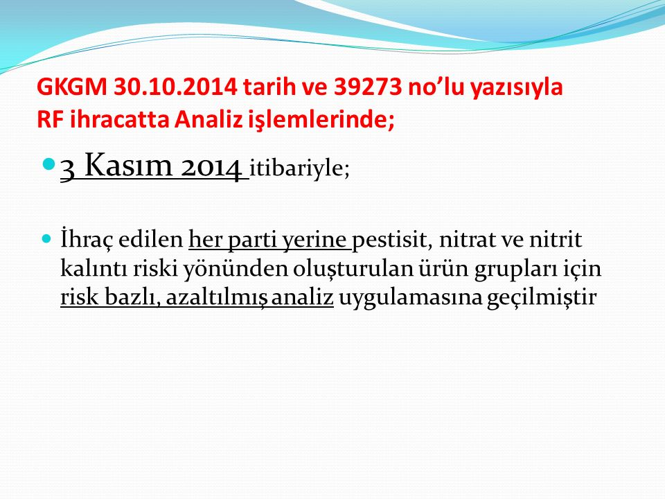GKGM 30.10.2014 tarih ve 39273 no'lu yazısıyla RF ihracatta Analiz işlemlerinde; 3 Kasım 2014 itibariyle; İhraç edilen her parti yerine pestisit, nitr