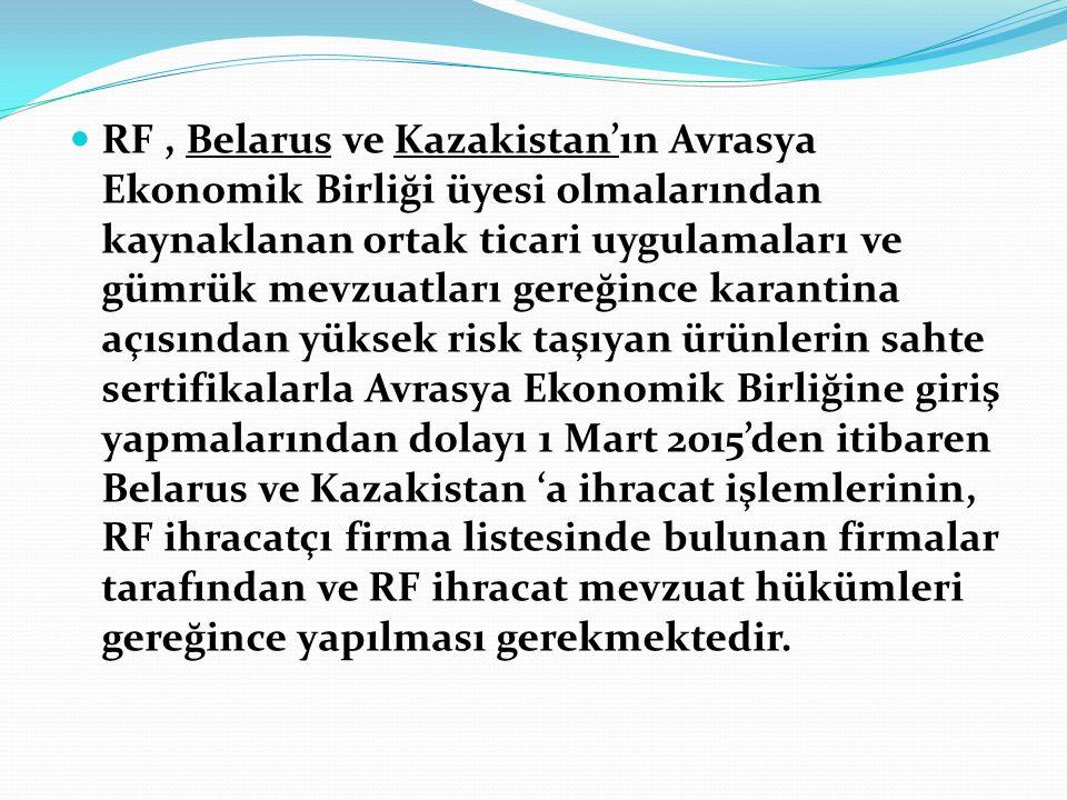 RF, Belarus ve Kazakistan'ın Avrasya Ekonomik Birliği üyesi olmalarından kaynaklanan ortak ticari uygulamaları ve gümrük mevzuatları gereğince karanti