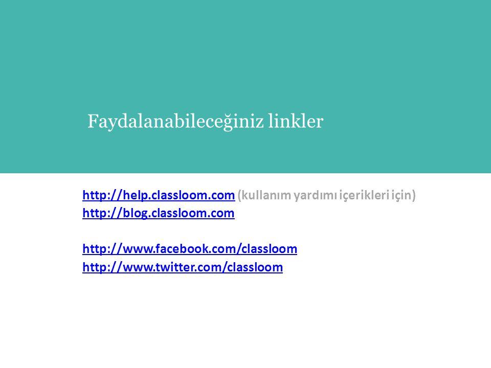 http://help.classloom.comhttp://help.classloom.com (kullanım yardımı içerikleri için) http://blog.classloom.com http://www.facebook.com/classloom http