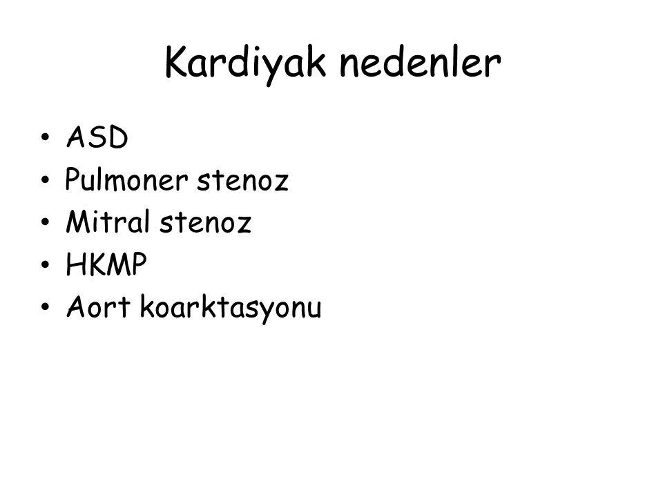 Kardiyak nedenler ASD Pulmoner stenoz Mitral stenoz HKMP Aort koarktasyonu