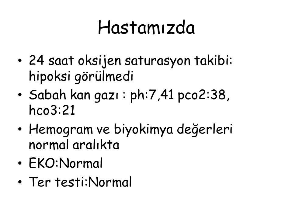 Hastamızda 24 saat oksijen saturasyon takibi: hipoksi görülmedi Sabah kan gazı : ph:7,41 pco2:38, hco3:21 Hemogram ve biyokimya değerleri normal aralı