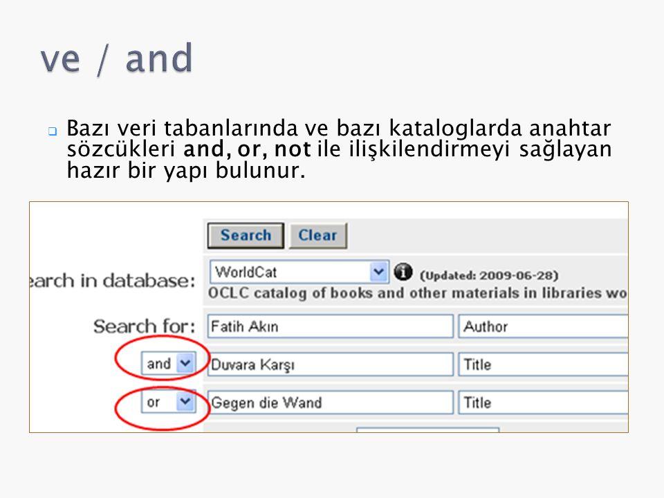  Bazı veri tabanlarında ve bazı kataloglarda anahtar sözcükleri and, or, not ile ilişkilendirmeyi sağlayan hazır bir yapı bulunur.