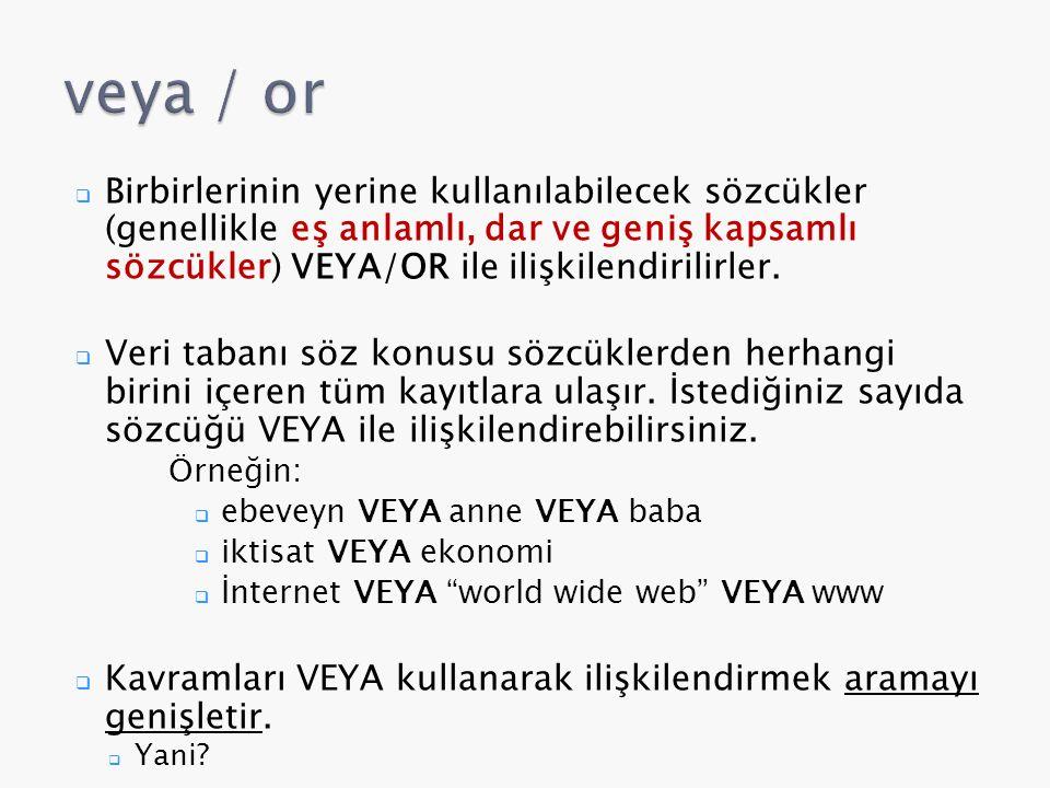  Birbirlerinin yerine kullanılabilecek sözcükler (genellikle eş anlamlı, dar ve geniş kapsamlı sözcükler) VEYA/OR ile ilişkilendirilirler.