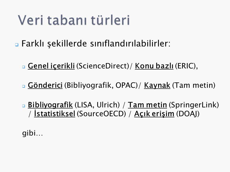  Farklı şekillerde sınıflandırılabilirler:  Genel içerikli (ScienceDirect)/ Konu bazlı (ERIC),  Gönderici (Bibliyografik, OPAC)/ Kaynak (Tam metin)  Bibliyografik (LISA, Ulrich) / Tam metin (SpringerLink) / İstatistiksel (SourceOECD) / Açık erişim (DOAJ) gibi…