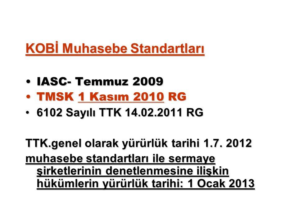 KOBİ Muhasebe Standartları IASC- Temmuz 2009IASC- Temmuz 2009 TMSK 1 Kasım 2010 RGTMSK 1 Kasım 2010 RG 6102 Sayılı TTK 14.02.2011 RG6102 Sayılı TTK 14