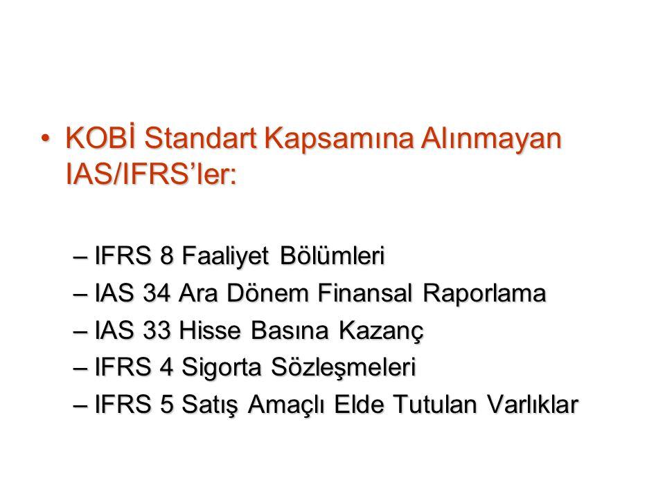 KOBİ Standart Kapsamına Alınmayan IAS/IFRS'ler:KOBİ Standart Kapsamına Alınmayan IAS/IFRS'ler: –IFRS 8 Faaliyet Bölümleri –IAS 34 Ara Dönem Finansal R