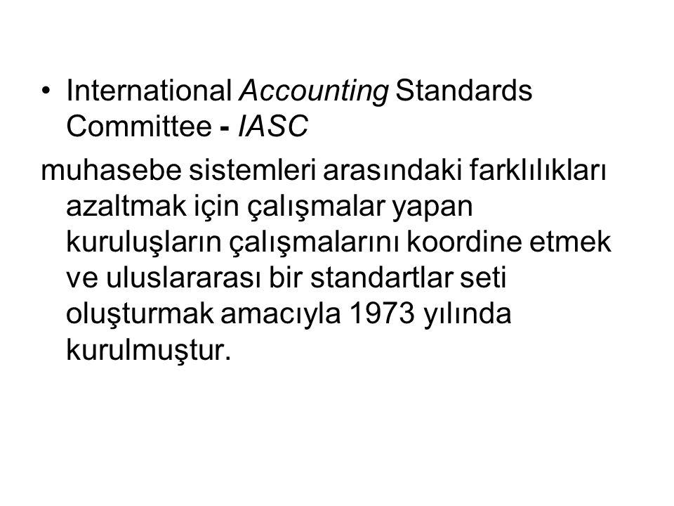 International Accounting Standards Committee - IASC muhasebe sistemleri arasındaki farklılıkları azaltmak için çalışmalar yapan kuruluşların çalışmala