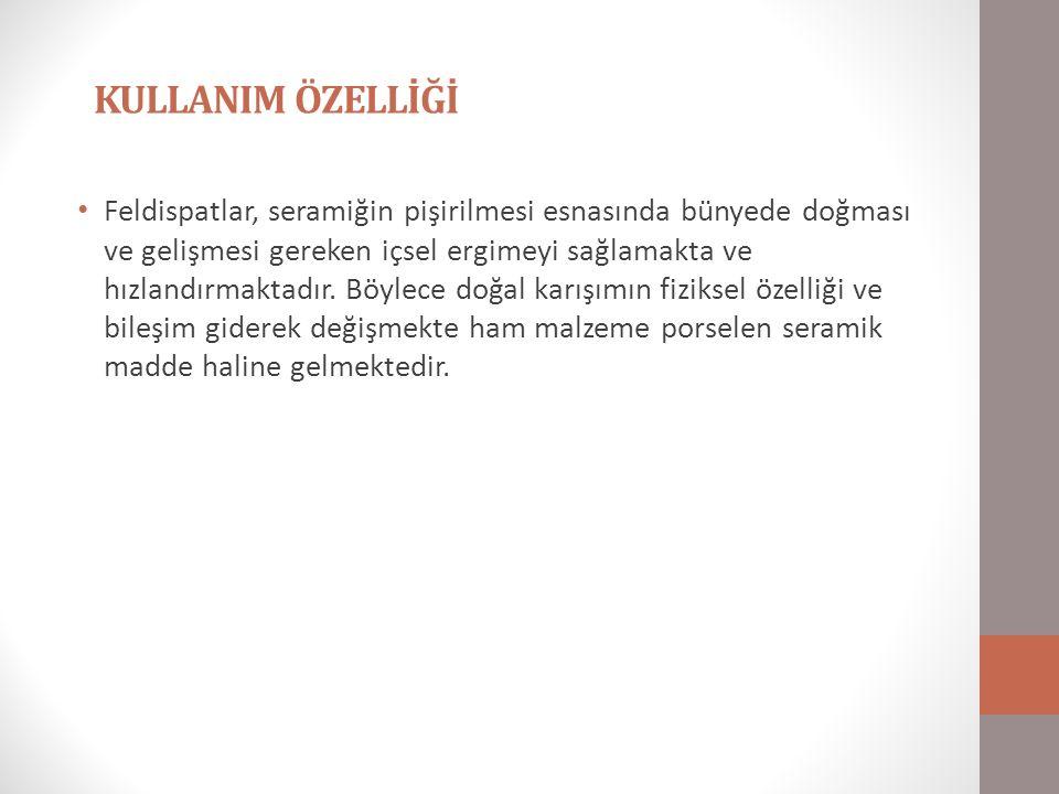 YATAKLARI Türkiye feldispat yönünden zengin bir ülkedir.