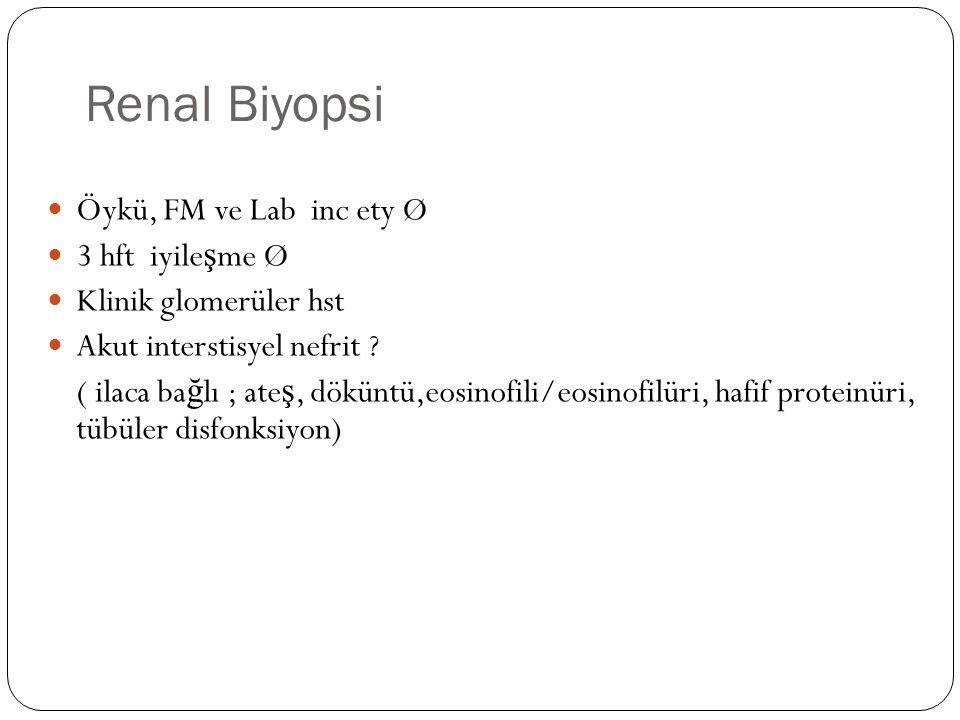 Renal Biyopsi Öykü, FM ve Lab inc ety Ø 3 hft iyile ş me Ø Klinik glomerüler hst Akut interstisyel nefrit .
