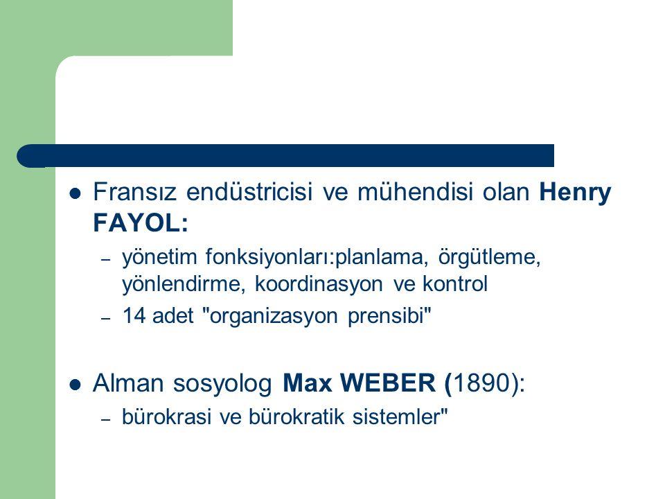 Fransız endüstricisi ve mühendisi olan Henry FAYOL: – yönetim fonksiyonları:planlama, örgütleme, yönlendirme, koordinasyon ve kontrol – 14 adet