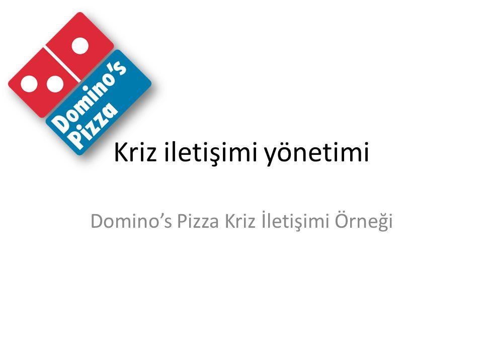 Kriz iletişimi yönetimi Domino's Pizza Kriz İletişimi Örneği