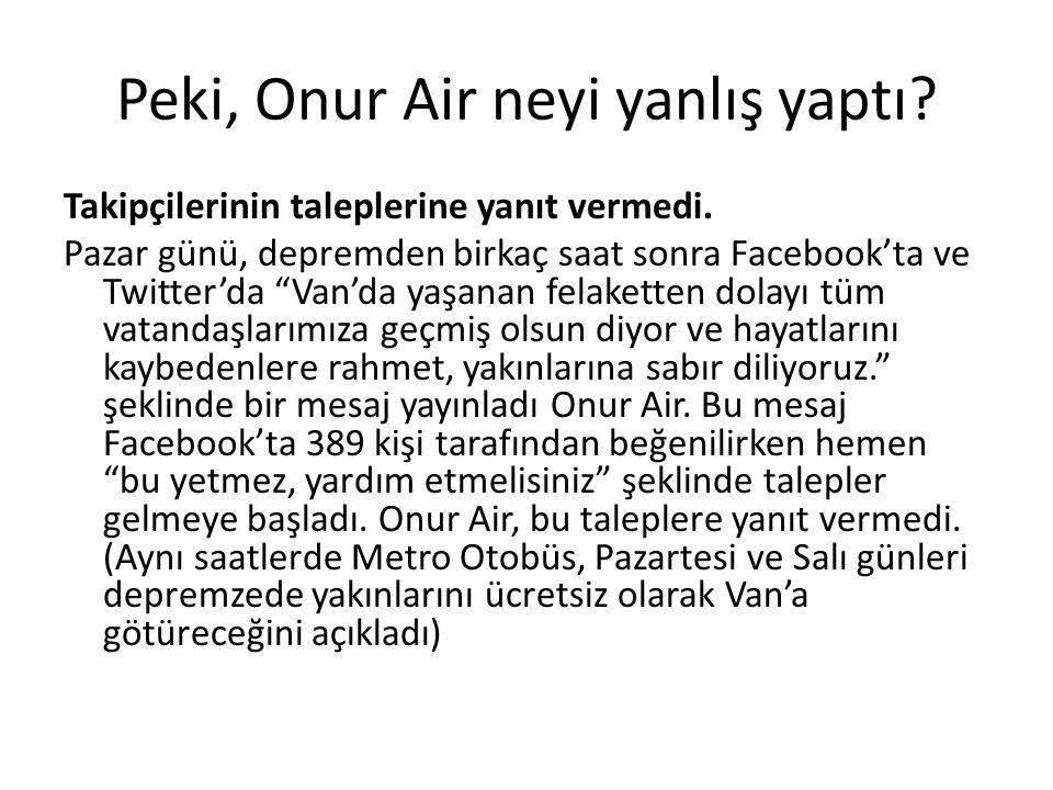 """Peki, Onur Air neyi yanlış yaptı? Takipçilerinin taleplerine yanıt vermedi. Pazar günü, depremden birkaç saat sonra Facebook'ta ve Twitter'da """"Van'da"""