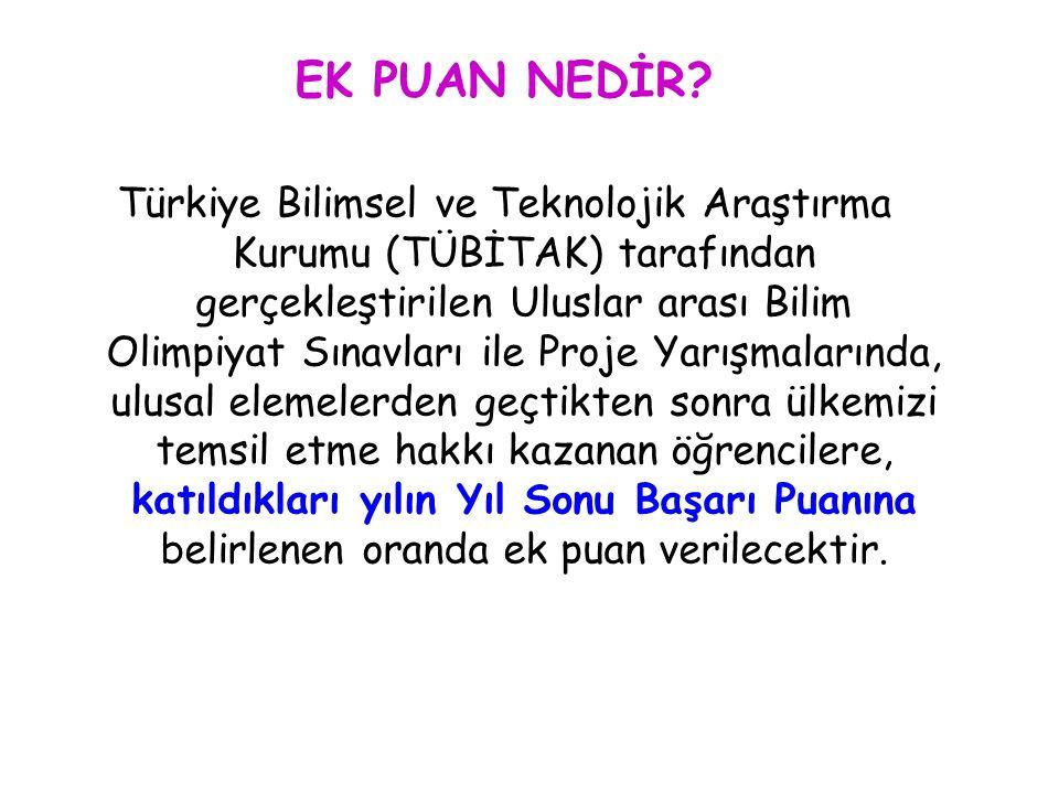 EK PUAN NEDİR? Türkiye Bilimsel ve Teknolojik Araştırma Kurumu (TÜBİTAK) tarafından gerçekleştirilen Uluslar arası Bilim Olimpiyat Sınavları ile Proje