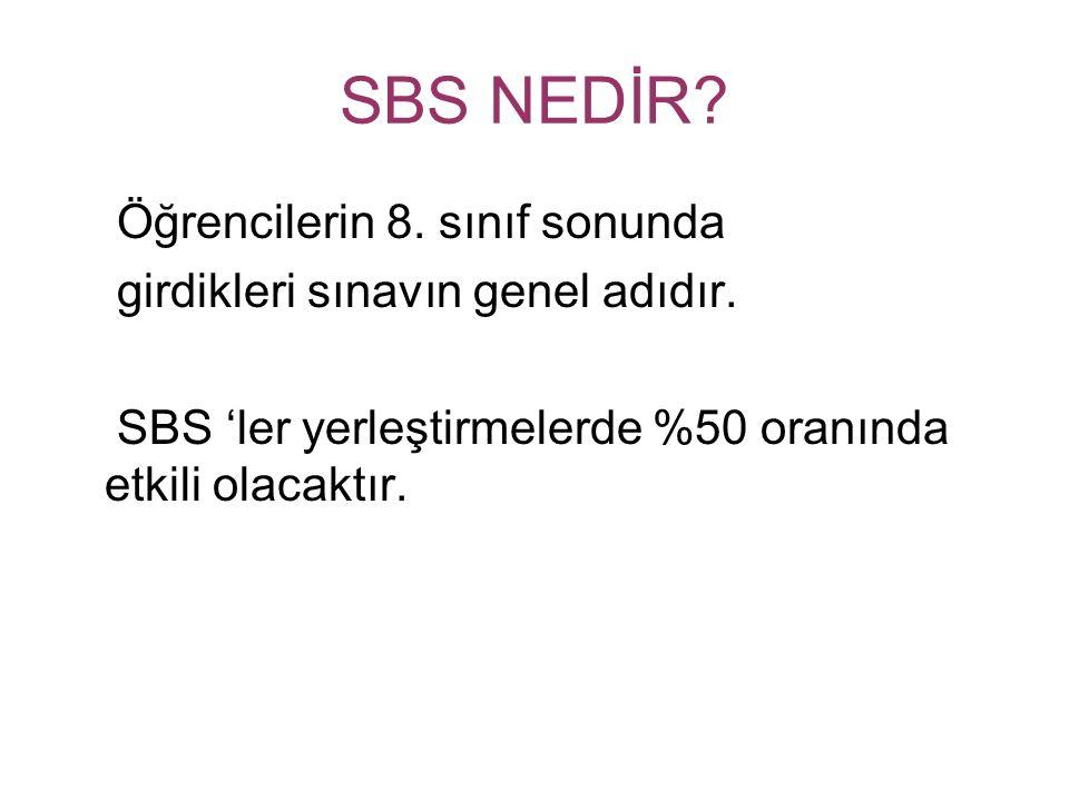 SBS NEDİR? Öğrencilerin 8. sınıf sonunda girdikleri sınavın genel adıdır. SBS 'ler yerleştirmelerde %50 oranında etkili olacaktır.