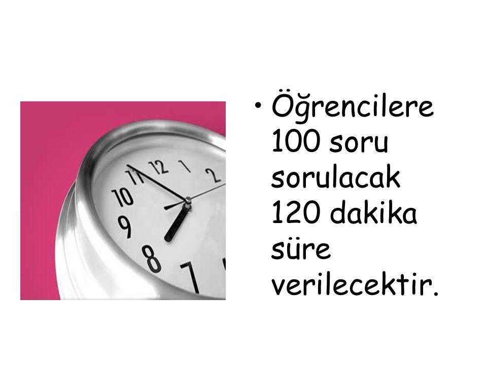 Öğrencilere 100 soru sorulacak 120 dakika süre verilecektir.