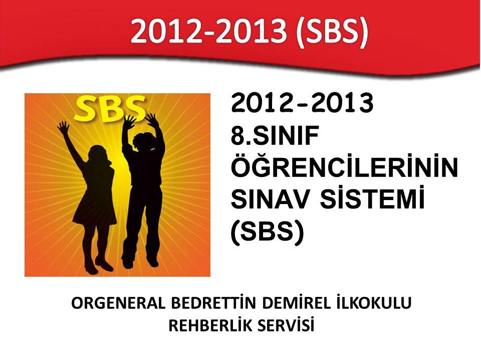 ORGENERAL BEDRETTİN DEMİREL İLKOKULU REHBERLİK SERVİSİ 2012-2013 8.SINIF ÖĞRENCİLERİNİN SINAV SİSTEMİ ( SBS )