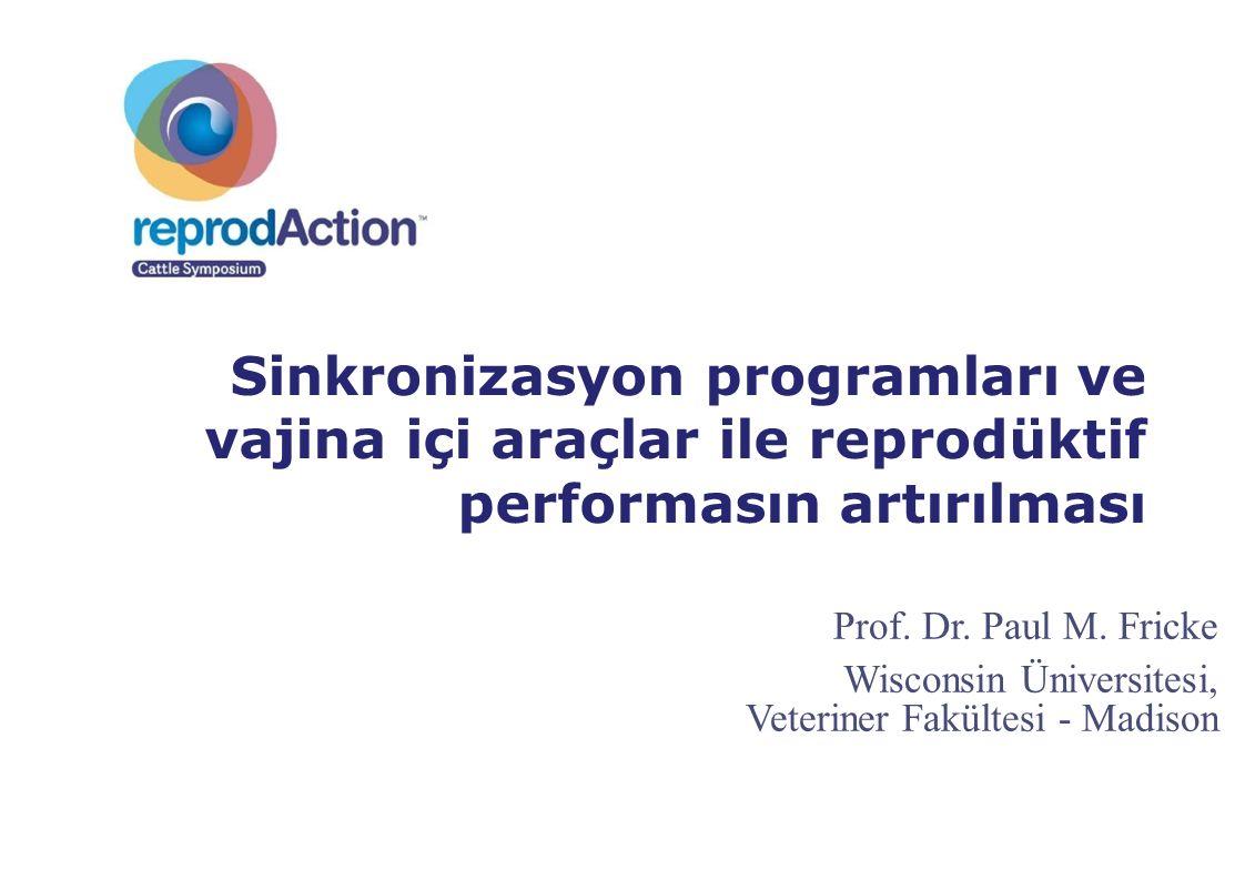 Prof. Dr. Paul M. Fricke Wisconsin Üniversitesi, Veteriner Fakültesi - Madison Sinkronizasyon programları ve vajina içi araçlar ile reprodüktif perfor