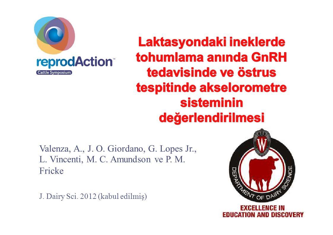 Valenza, A., J. O. Giordano, G. Lopes Jr., L. Vincenti, M. C. Amundson ve P. M. Fricke J. Dairy Sci. 2012 (kabul edilmiş)