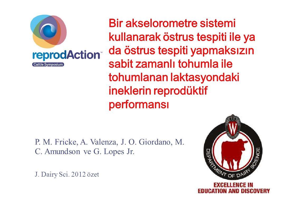 P. M. Fricke, A. Valenza, J. O. Giordano, M. C. Amundson ve G. Lopes Jr. J. Dairy Sci. 2012 özet
