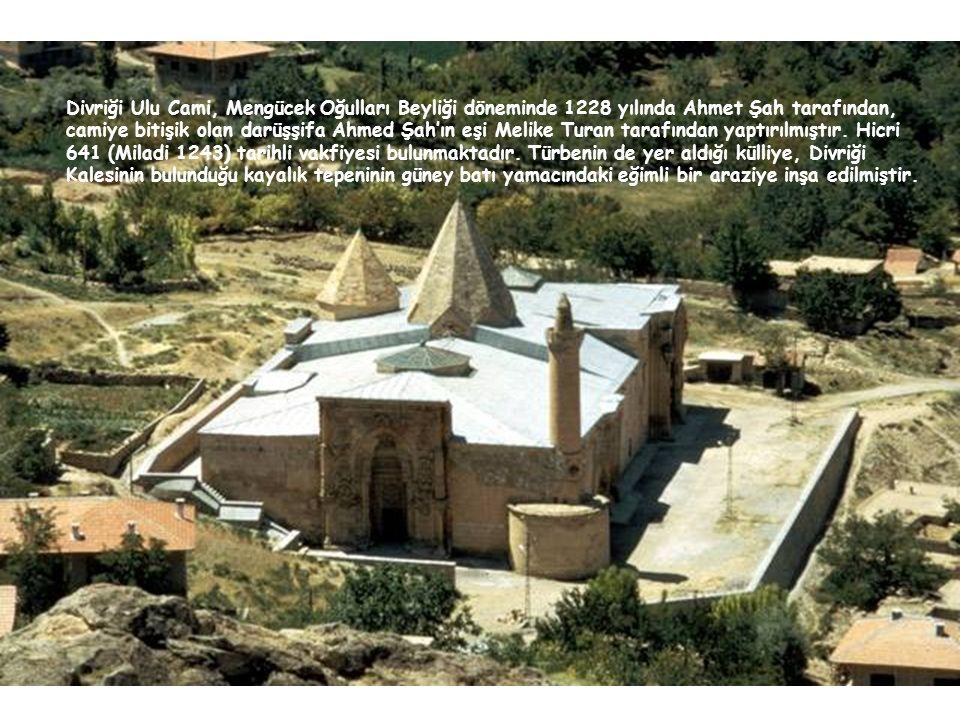 Divriği Ulu Cami, Mengücek Oğulları Beyliği döneminde 1228 yılında Ahmet Şah tarafından, camiye bitişik olan darüşşifa Ahmed Şah'ın eşi Melike Turan t