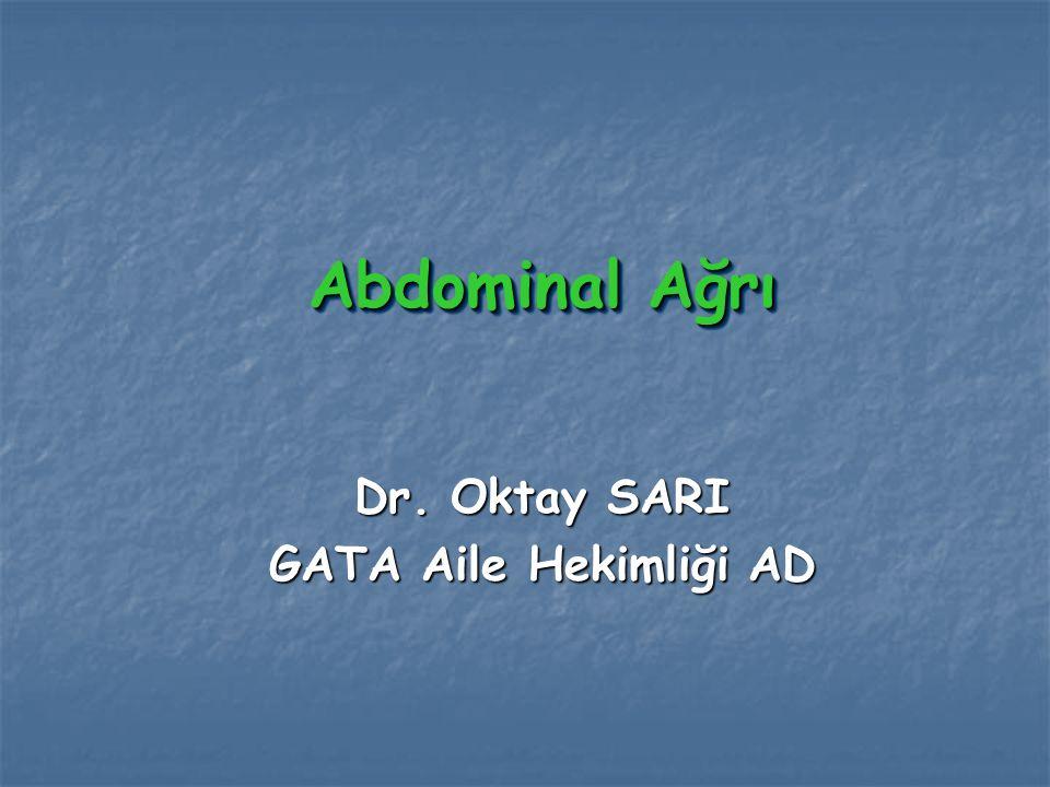 Abdominal Ağrı Dr. Oktay SARI GATA Aile Hekimliği AD