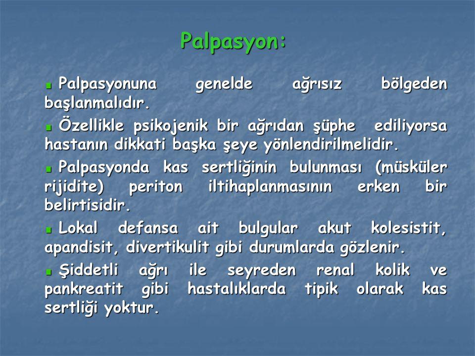 Palpasyon: Palpasyonuna genelde ağrısız bölgeden başlanmalıdır. Palpasyonuna genelde ağrısız bölgeden başlanmalıdır. Özellikle psikojenik bir ağrıdan