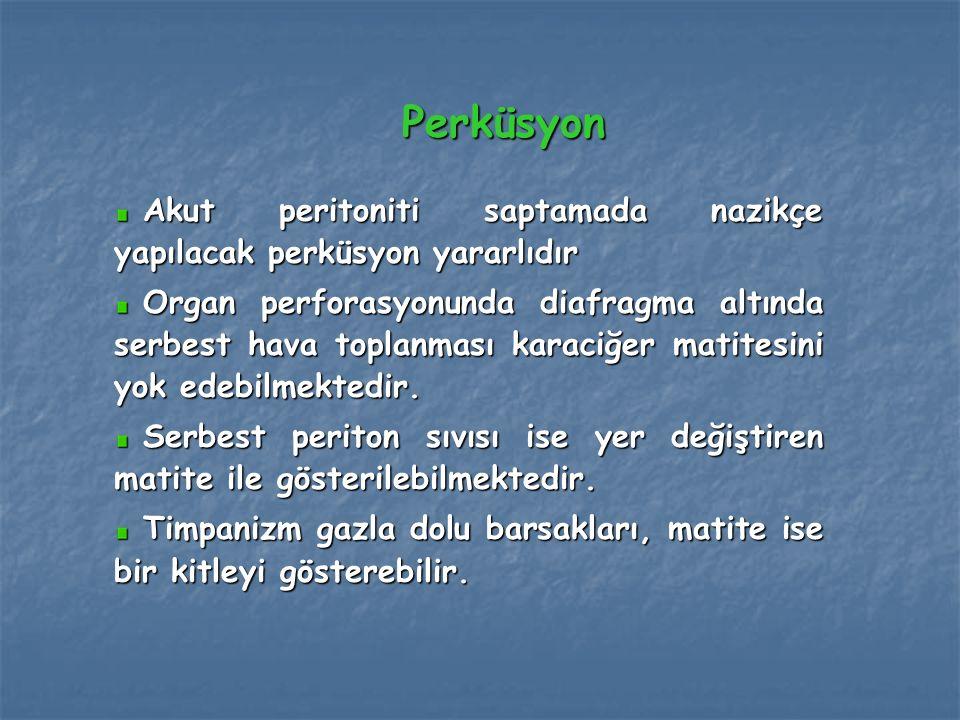 Perküsyon Akut peritoniti saptamada nazikçe yapılacak perküsyon yararlıdır Akut peritoniti saptamada nazikçe yapılacak perküsyon yararlıdır Organ perf