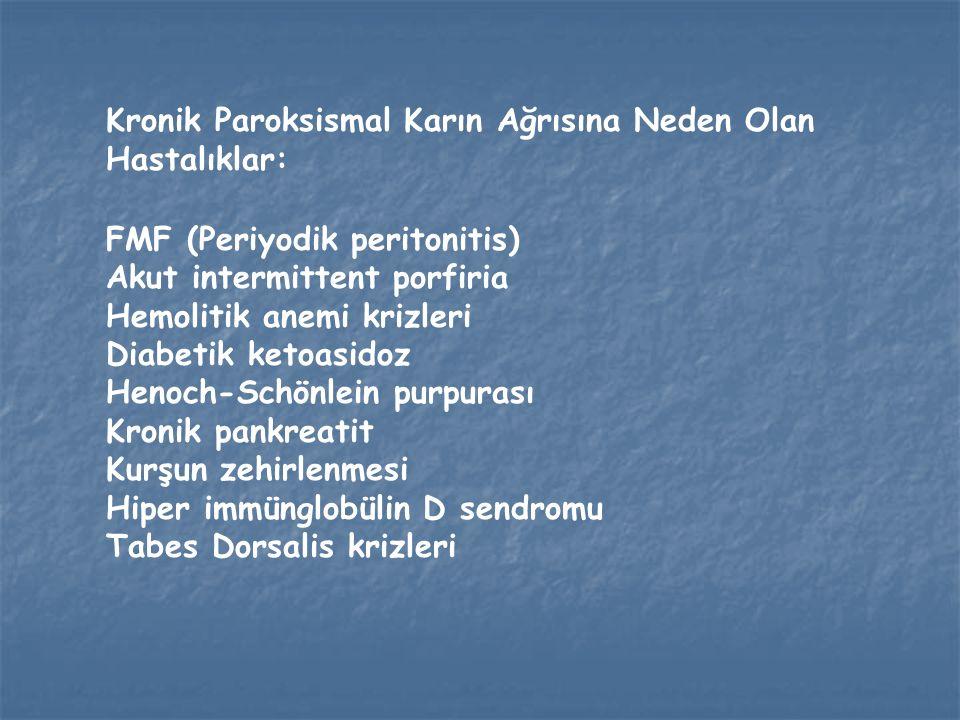 Kronik Paroksismal Karın Ağrısına Neden Olan Hastalıklar: FMF (Periyodik peritonitis) Akut intermittent porfiria Hemolitik anemi krizleri Diabetik ket