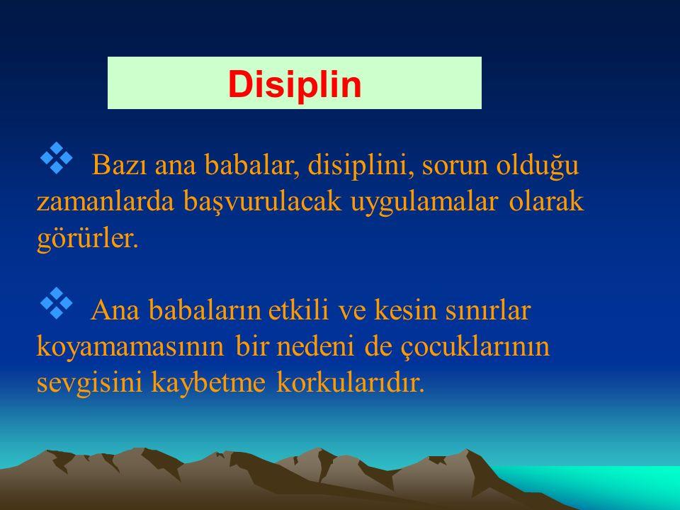 Disiplin  Bazı ana babalar, disiplini, sorun olduğu zamanlarda başvurulacak uygulamalar olarak görürler.  Ana babaların etkili ve kesin sınırlar koy