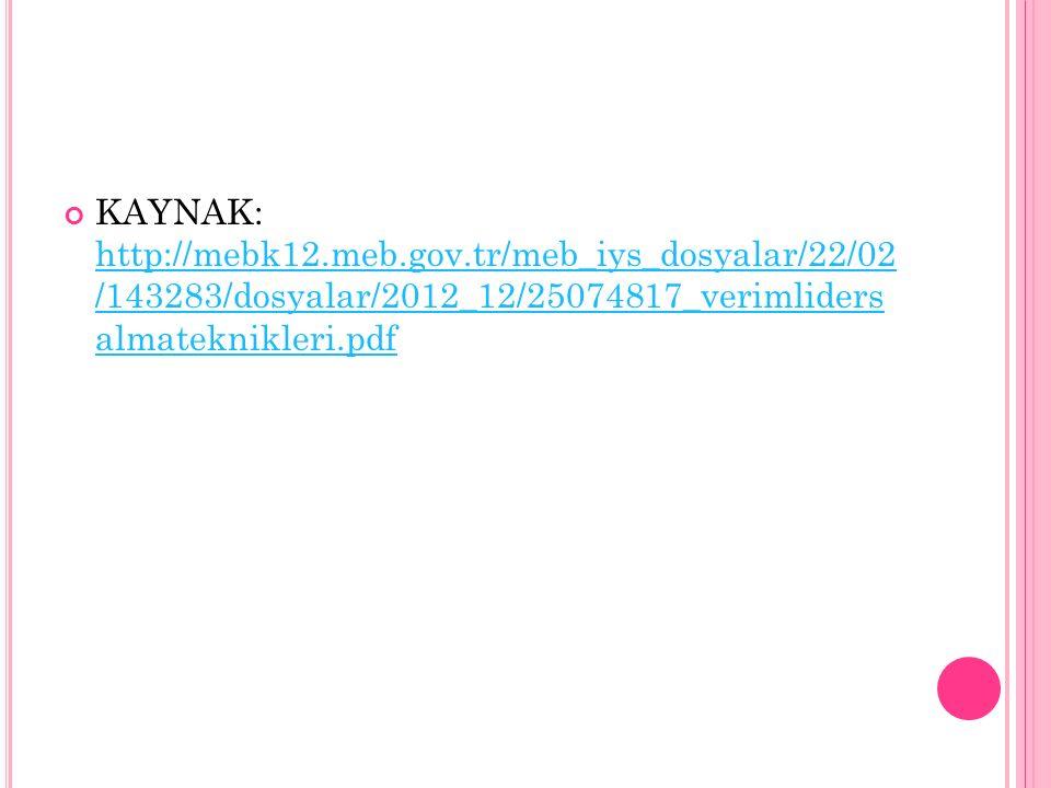 KAYNAK: http://mebk12.meb.gov.tr/meb_iys_dosyalar/22/02 /143283/dosyalar/2012_12/25074817_verimliders almateknikleri.pdf http://mebk12.meb.gov.tr/meb_