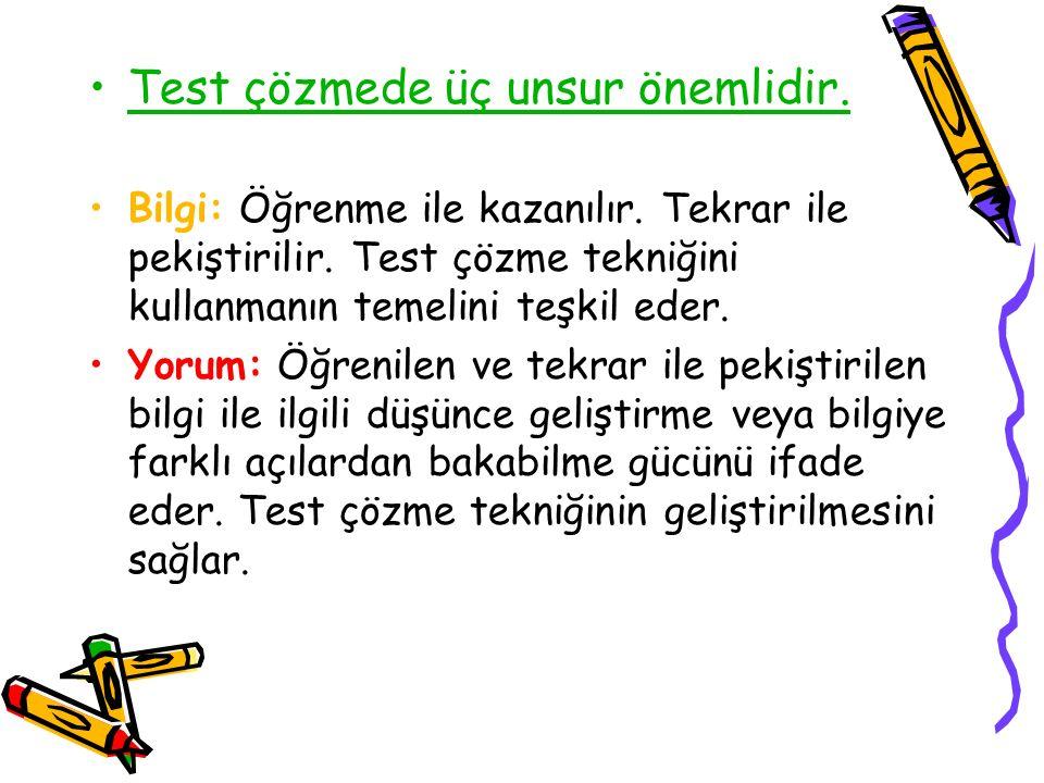 Test çözmede üç unsur önemlidir.Bilgi: Öğrenme ile kazanılır.