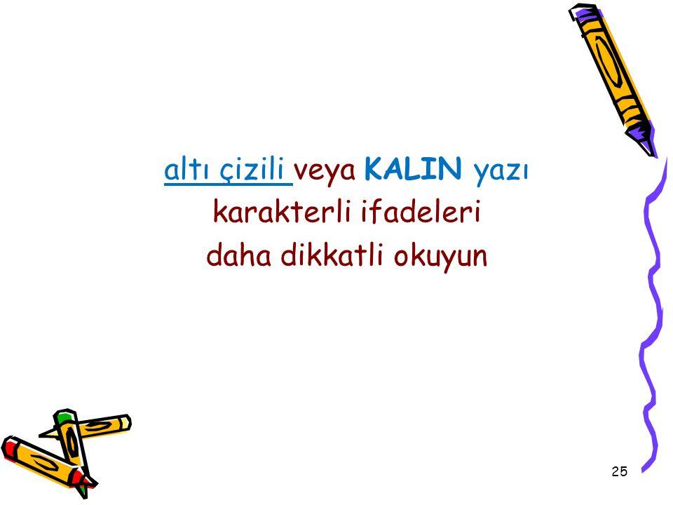 25 altı çizili veya KALIN yazı karakterli ifadeleri daha dikkatli okuyun