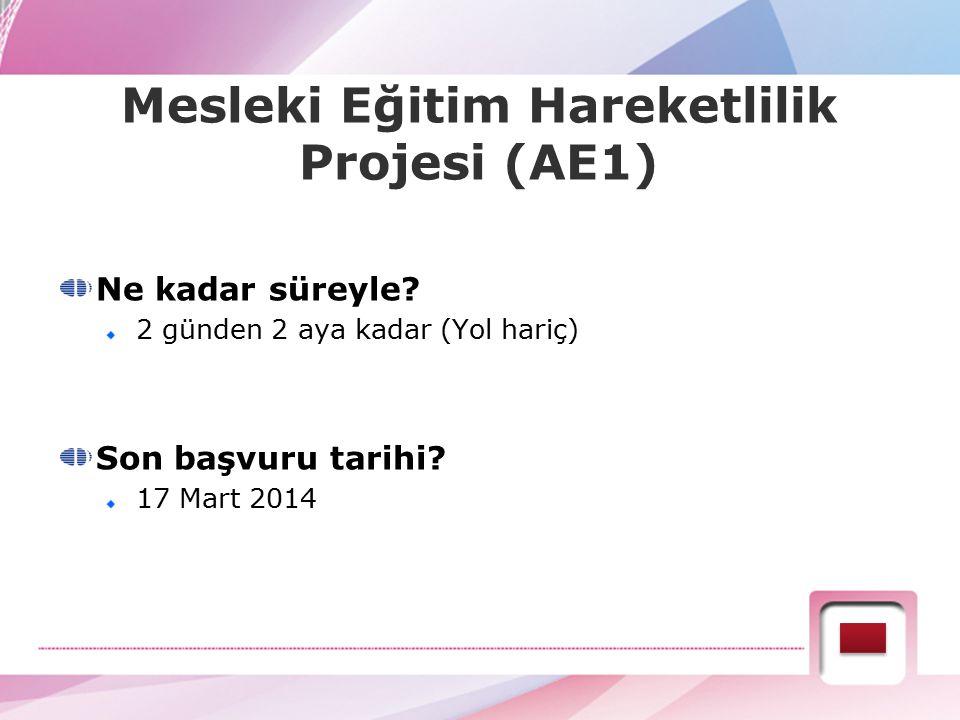 Mesleki Eğitim Hareketlilik Projesi (AE1) Ne kadar süreyle? 2 günden 2 aya kadar (Yol hariç) Son başvuru tarihi? 17 Mart 2014
