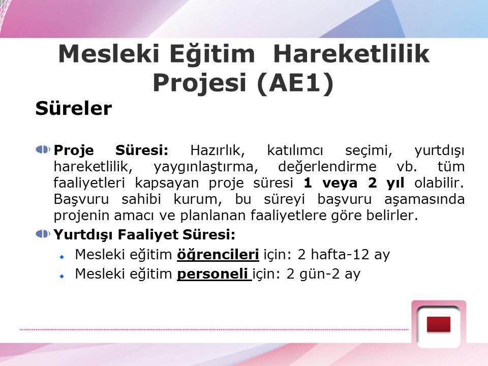 Mesleki Eğitim Hareketlilik Projesi (AE1) Süreler Proje Süresi: Hazırlık, katılımcı seçimi, yurtdışı hareketlilik, yaygınlaştırma, değerlendirme vb. t