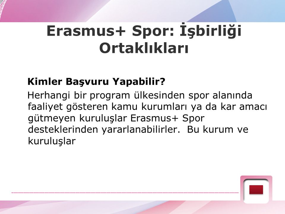 Erasmus+ Spor: İşbirliği Ortaklıkları Kimler Başvuru Yapabilir? Herhangi bir program ülkesinden spor alanında faaliyet gösteren kamu kurumları ya da k
