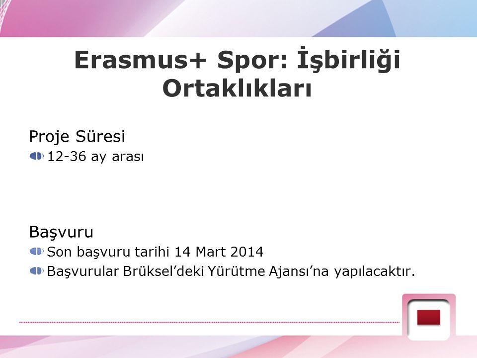 Erasmus+ Spor: İşbirliği Ortaklıkları Proje Süresi 12-36 ay arası Başvuru Son başvuru tarihi 14 Mart 2014 Başvurular Brüksel'deki Yürütme Ajansı'na ya