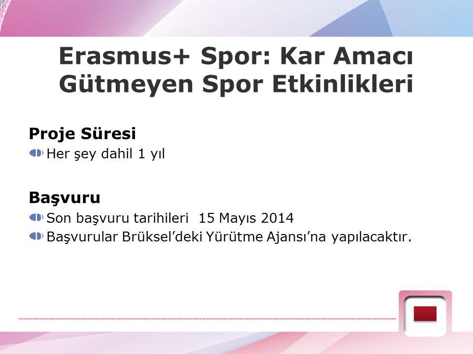 Erasmus+ Spor: Kar Amacı Gütmeyen Spor Etkinlikleri Proje Süresi Her şey dahil 1 yıl Başvuru Son başvuru tarihileri 15 Mayıs 2014 Başvurular Brüksel'd