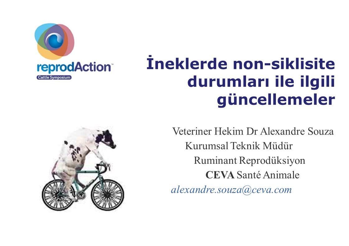 Veteriner Hekim Dr Alexandre Souza Kurumsal Teknik Müdür Ruminant Reprodüksiyon CEVA Santé Animale alexandre.souza@ceva.com İneklerde non-siklisite du