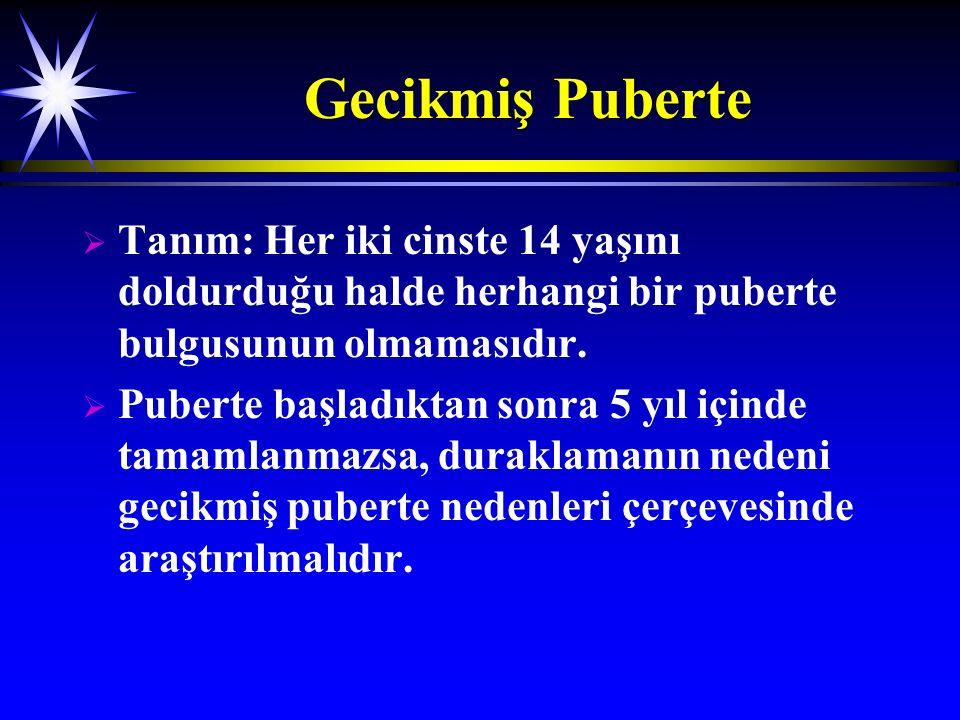 Gecikmiş Puberte   Tanım: Her iki cinste 14 yaşını doldurduğu halde herhangi bir puberte bulgusunun olmamasıdır.   Puberte başladıktan sonra 5 yıl