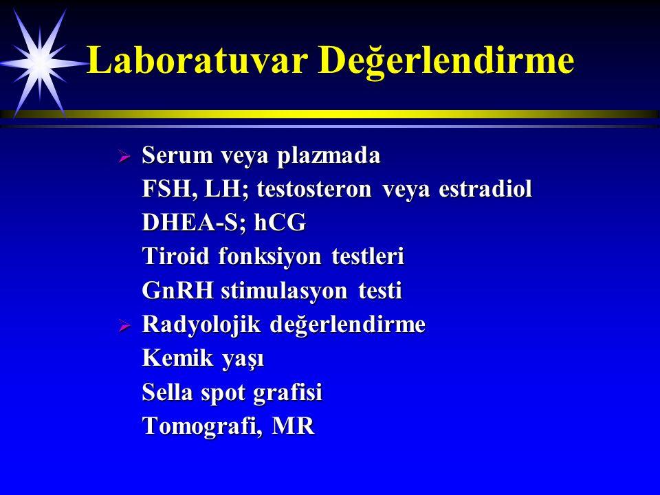 Laboratuvar Değerlendirme  Serum veya plazmada FSH, LH; testosteron veya estradiol DHEA-S; hCG Tiroid fonksiyon testleri GnRH stimulasyon testi  Rad