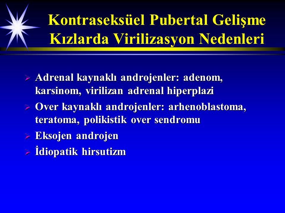 Kontraseksüel Pubertal Gelişme Erkekte Feminizasyon Nedenleri  Adolesan, pubertal veya idiopatik jinekomasti  İlaçlar: izoniazid, ketokonazol, marijuana, digital, trisiklik antidepresanlar  Neoplazmlar: adrenal veya testiküler; teratom  Primer hipogonadizm yaratan durumlar:  Konjenital: anorşi, disgenetik testisler, hormon sentez defektleri, androjenlere kısmi duyarsızlık sendromu, Klinefelter sendromu  Edinsel: kriptorşidizm, enfeksiyon, radyasyon, torsiyon, travma  Sistemik hastalıklar: hepatik, renal; malnutrisyondan sonra yeniden beslenme