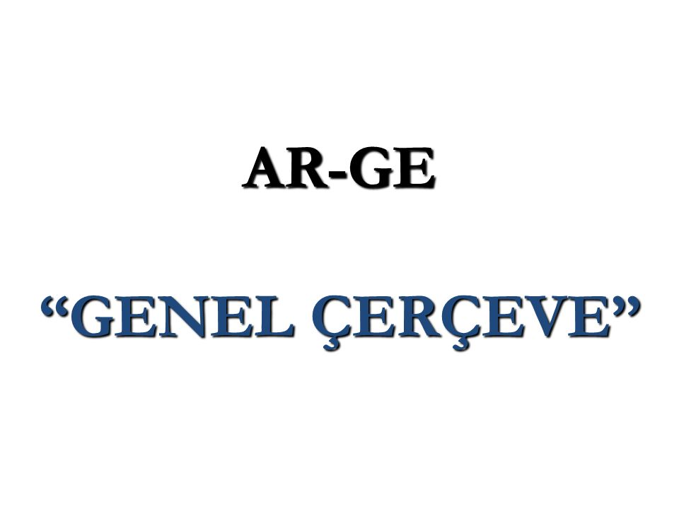 AR-GE TEMEL KAVRAMLARI  Temel Araştırma: Bir konu alanını anlamak üzere, uygulamayla doğrudan ilişkili olmayan bilgi edinme.