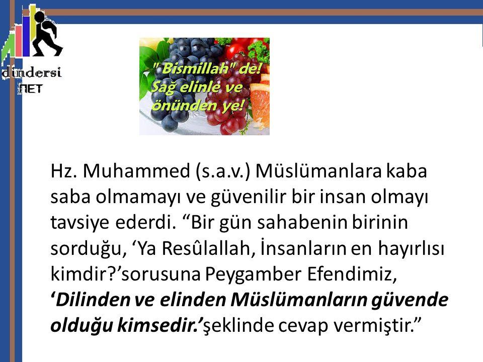 """Hz. Muhammed (s.a.v.) Müslümanlara kaba saba olmamayı ve güvenilir bir insan olmayı tavsiye ederdi. """"Bir gün sahabenin birinin sorduğu, 'Ya Resûlallah"""