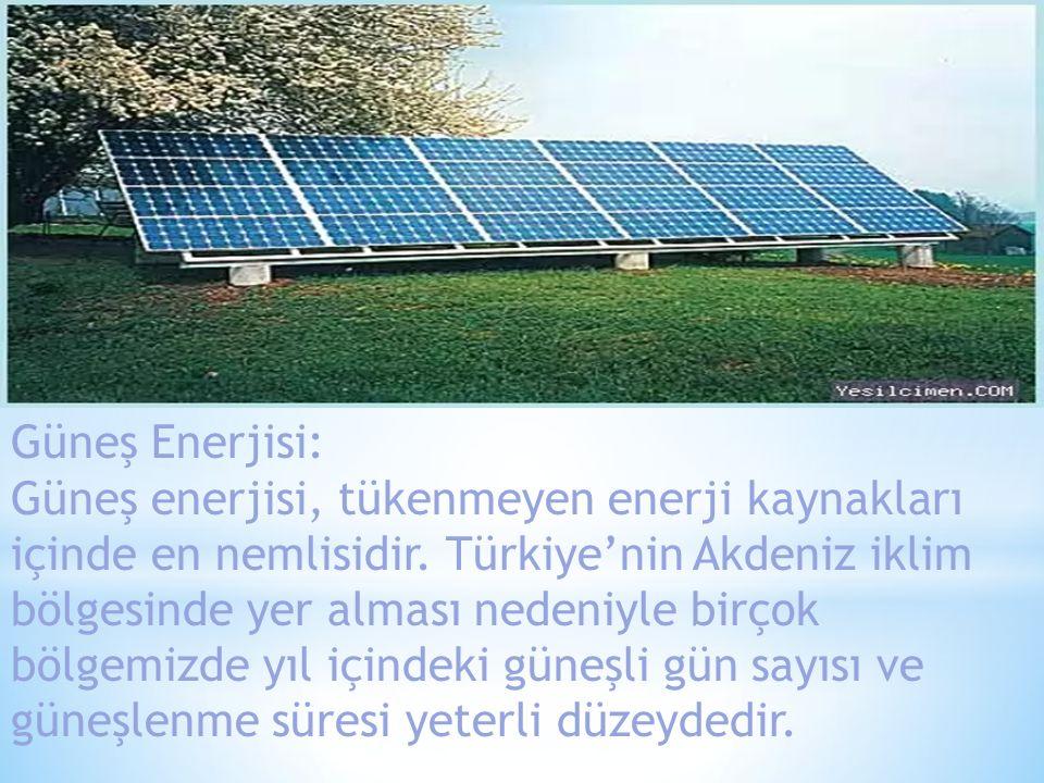 Güneş Enerjisi: Güneş enerjisi, tükenmeyen enerji kaynakları içinde en nemlisidir. Türkiye'nin Akdeniz iklim bölgesinde yer alması nedeniyle birçok bö