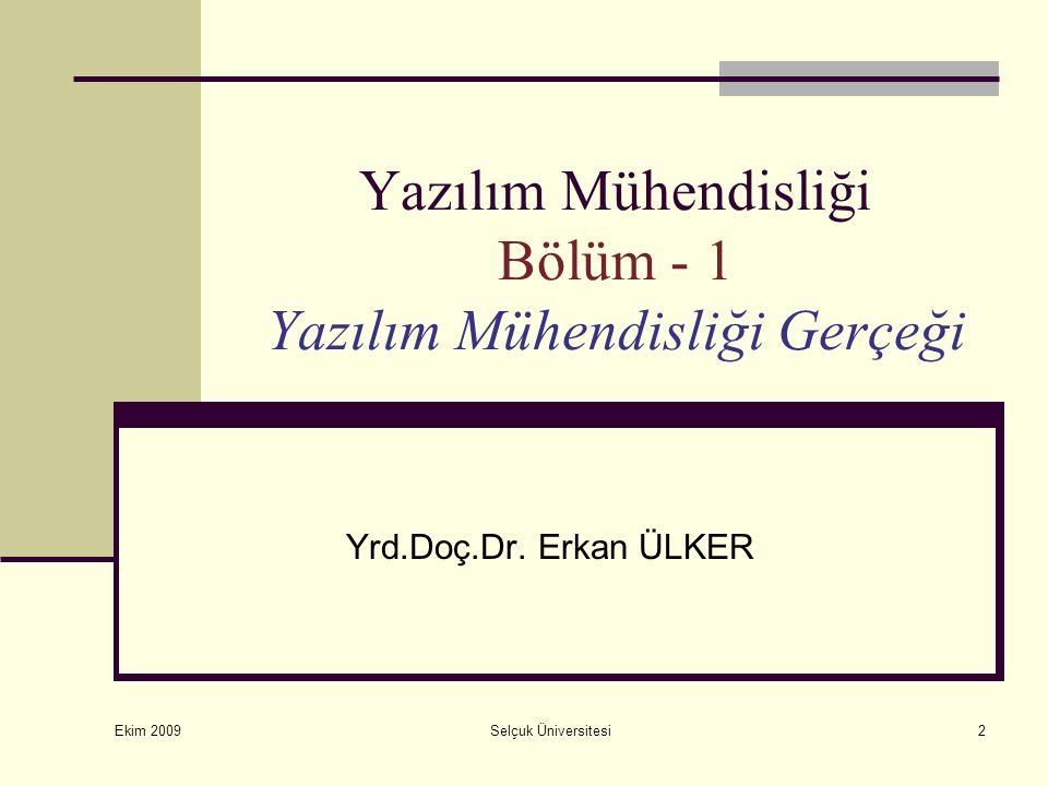 Ekim 2009 Selçuk Üniversitesi2 Yazılım Mühendisliği Bölüm - 1 Yazılım Mühendisliği Gerçeği Yrd.Doç.Dr.