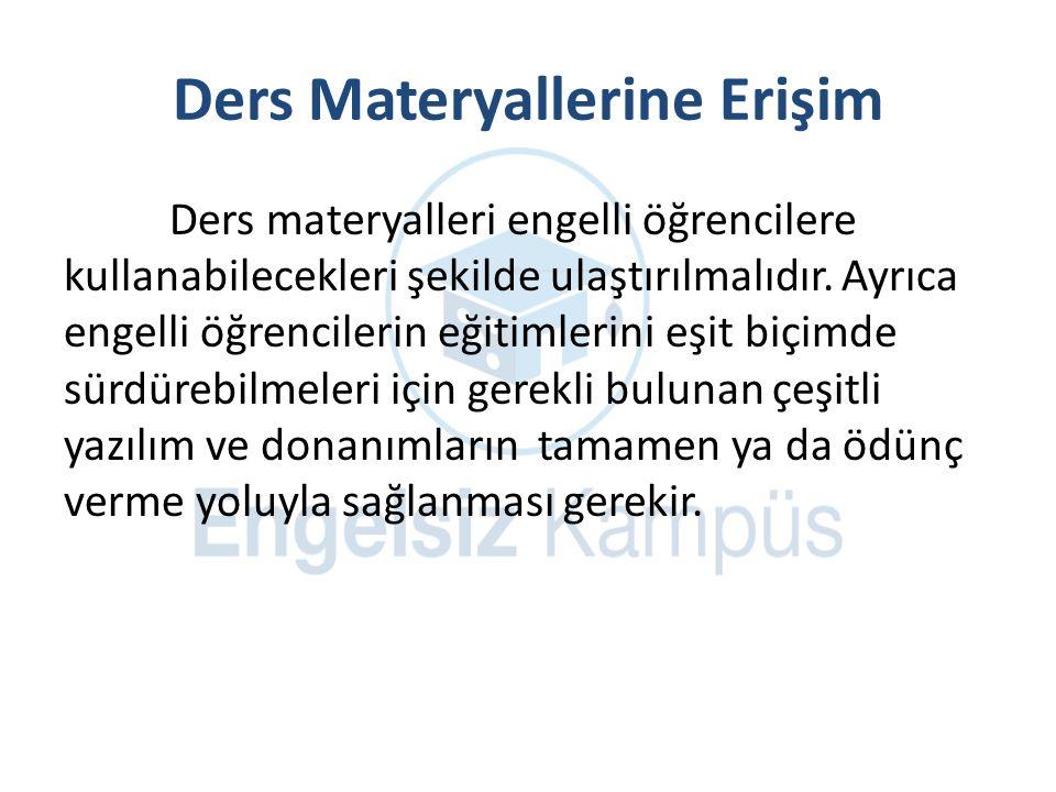 Ders Materyallerine Erişim Ders materyalleri engelli öğrencilere kullanabilecekleri şekilde ulaştırılmalıdır.