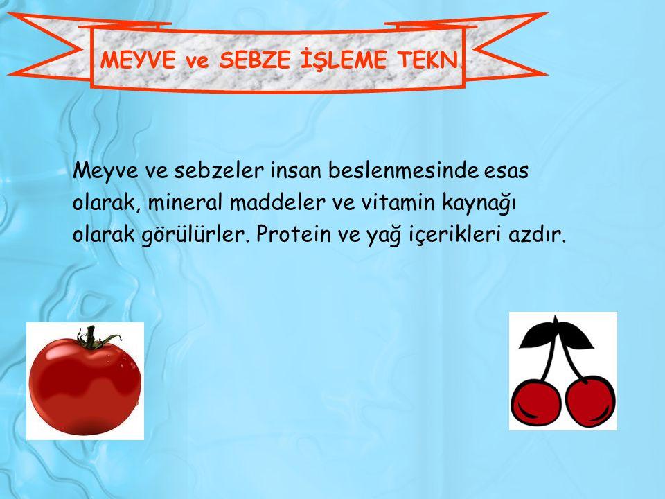 MEYVE ve SEBZE İŞLEME TEKN. Meyve ve sebzeler insan beslenmesinde esas olarak, mineral maddeler ve vitamin kaynağı olarak görülürler. Protein ve yağ i